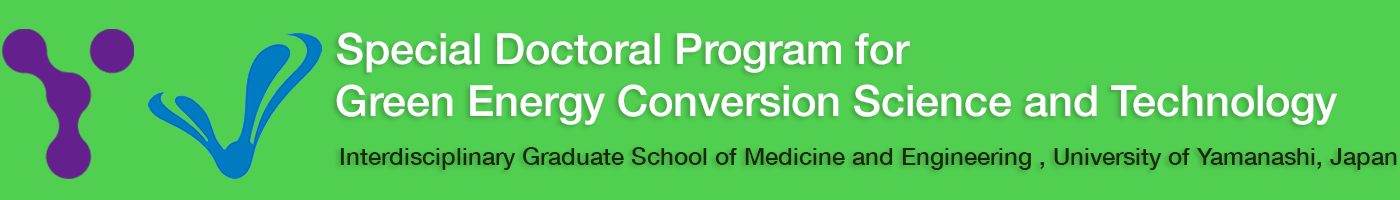 Special Doctoral Program for Green Energy Conversion Science and Technology. Interdisciplinary Graduate School of Medicine and Engineering, University of Yamanashi, Japan. This program is supported through the [Program for Leading Graduate Schools] by the Ministry of Education (MEXT)